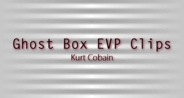 Kurt Cobain: Ghost Box EVP Clips